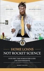 Home Loans Not Rocket Science Your First Time Home Buyers Guide by Galdos Mario