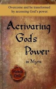 Activating God's Power in Myra Overcome Be Transformed by Ac by Leslie Michelle