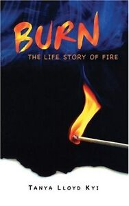 Burn: The Life Story of Fire (Paperback) by Tanya Lloyd Kyi