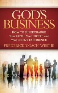 God's Business How Supercharge Your Faith Your Profit Y by West Frederick