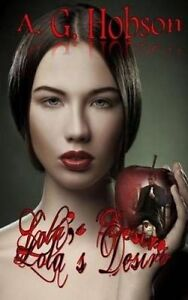 Lola's Desire by Hobson, A. G. -Paperback