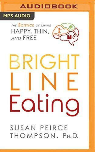 Bright Line Eating: The Science of Living Happy, Thin & Free (MP3)