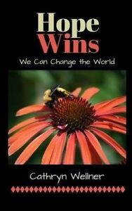 Hope Wins: We Can Change by Wellner, Cathryn -Paperback