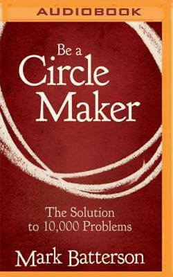 Be a Circle Maker: The Solution to 10,000 Problems by Mark Batterson: New ()