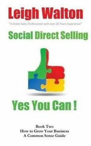 Social Direct Selling Yes You Can Book Two How Grow Your Busi by Walton Leigh