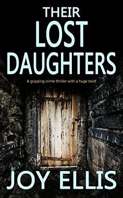 Ellis Twist (THEIR LOST DAUGHTERS a gripping crime thriller with a huge twist by JOY ELLIS)