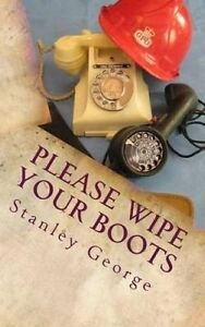 Please Wipe Your Boots by George, Stanley -Paperback