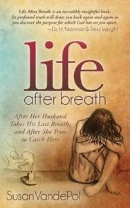 Life After Breath: After Her Husband Takes His Last Breath, and A 9781630473426