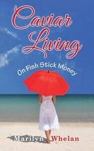 Caviar Living on Fish Stick Money by Whelan, Marilyn -Paperback