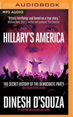 Hillarys America  The Secret History Of The Democratic Party By Dinesh Dsouza