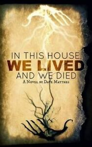 In This House, We Lived, and We Died by Matthes, Dave -Paperback