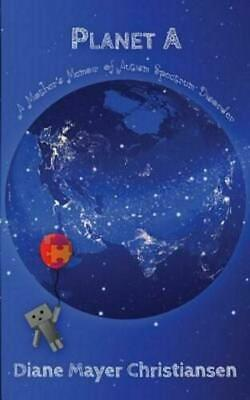 Planet A: a mother's memior of Autism Spectrum Disorder by Diane Mayer...PB