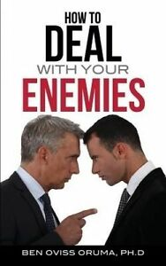 How to Deal with Your Enemies by Oruma, Ph. D. Ben Oviss -Paperback