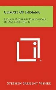 Climate of Indiana: Indiana University Publications, Science Series No. 13