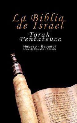 La Biblia de Israel: Torah Pentateuco: Hebreo - Español: Libro de Bereshít -