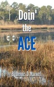 Doin' the Ace by Maxwell, Dennis D. -Paperback