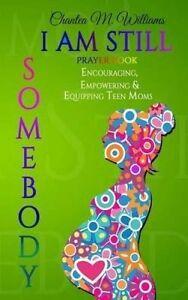 I Am Still Somebody: Prayer Book by Williams, Chantea M. -Paperback