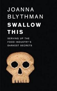 Swallow This: What the Food Industry Wants You to Eat ' Blythman, Joanna