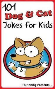 101 Dog and Cat Jokes for Kids: Joke Books for Kids (Volume 4) by I P Grinning
