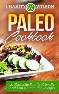 NEW Paleo Cookbook: 50 Fantastic Family Friendly And Fun Gluten Free Recipes