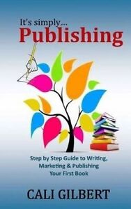 It's Simply Publishing: Step by Step Guide Writing, Marketing  by Gilbert, Cali