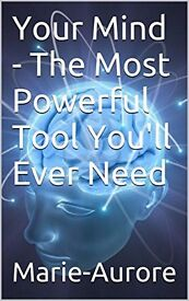 Your Mind - The Most Powerful Tool You'll Ever Need.