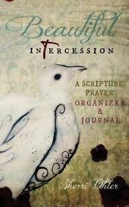 Beautiful Intercession: A Scripture Prayer Organizer & Journal by Ohler, Sherri