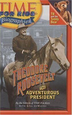 Time For Kids: Theodore Roosevelt: The Adventurous - Theodore Roosevelt For Kids