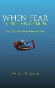 When Fear Is Not an Option: You Can't Run Away from Your Feet by Doctor, David