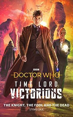 Doctor Who: The Knight, The Fool and The Dead: Time Lord Victo... by Cole, Steve