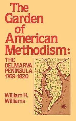 Garden Of American Methodism  The Delmarva Peninsula 1769 1820 By Williams  New