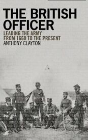THE BRITISH OFFICER – FROM 1660 TO THE PRESENT BY ANTHONY CLAYTON – See description