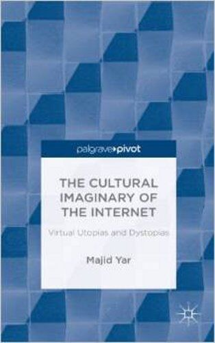 The Cultural Imaginary of the Internet: Virtual Utopias and Dystopias (Palgrave