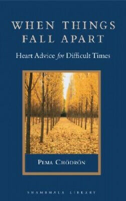 When Things Fall Apart: Heart Advice for Difficult Times by Pema Chodron.