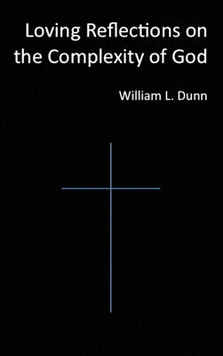 Loving Reflections On The Complexity Of God By William Dunn - $46.83