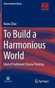 To Build a Harmonious World: Ideal of Traditional Chinese Thinking (China Academ