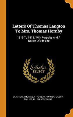 Letters Of Thomas Langton To Mrs. Thomas Hornby, 1770-1838, Cicely, Jose HB-,