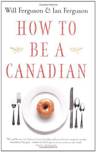 How to Be a Canadian: Even If You Already Are One,Will Ferguson, Ian Ferguson