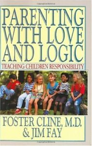 Parenting With Love and Logic : Teaching Children
