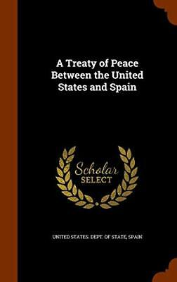 A Treaty of Peace Between the United States and Spain by State, Spain New-,