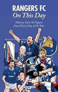 Glasgow Rangers On This Day - The Blues History, Events, Facts and Figures book