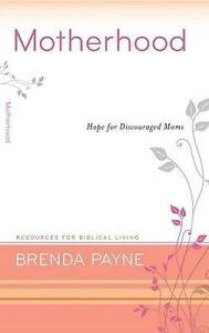 Motherhood: Hope for Discouraged Moms by Brenda Payne (Paperback / softback)