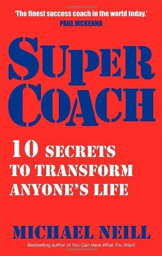 Supercoach: 10 Secrets To Transform Anyone's Life By Michael Neill