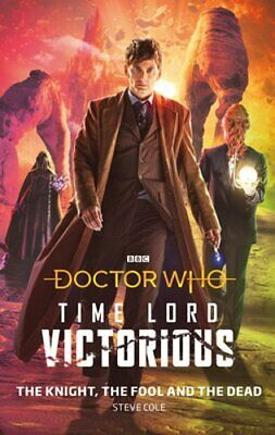 Doctor Who: The Knight, The Fool and The Dead: Time Lord Victorious by Cole: New