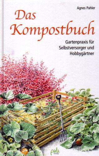 Das Kompostbuch: Ein Muss für Hobbygärtner, Selbstversorger und Erbwerbsgärtner!