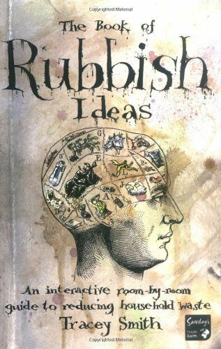 The Book of Rubbish Ideas: An interactive, room-by-room, guide to reducing hou,