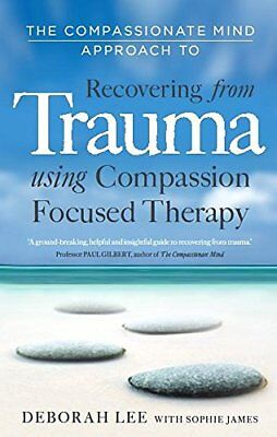 The Compassionate Mind Approach to Recovering from Trauma Series editor, Paul