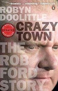 Crazy Town: The Rob Ford Story Hardcover Robyn Doolittle