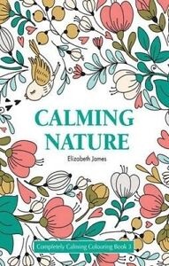 NEW Calming Nature/ Nature/ Flowers By Elizabeth James Paperback Free Shipping