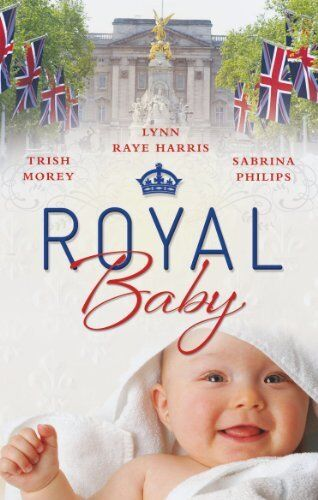 Royal Baby: Forced Wife, Royal Love-Child / Cavelli's Lost Heir / Prince of Mo,
